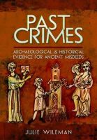 Wileman, Julie Rosemary - Past Crimes: Archaeological and Historical Evidence for Ancient Misdeeds - 9781473823198 - V9781473823198
