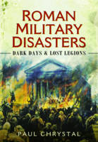 Chrystal, Paul - Roman Military Disasters - 9781473823570 - V9781473823570