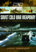 Tucker-Jones, Anthony - Soviet Cold War Weaponry: Aircraft, Warships and Missiles (Modern Warfare) - 9781473823617 - V9781473823617