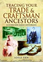Emm, Adele - Tracing Your Trade and Craftsmen Ancestors: A Guide for Family Historians - 9781473823624 - V9781473823624