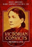Johnston, Helen; Godfrey, Barry; Cox, David J. - Victorian Convicts - 9781473823730 - V9781473823730