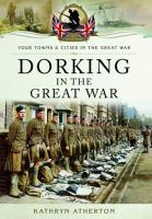Atherton, Kathryn - Dorking in the Great War (Your Towns and Cities in the Great War) - 9781473825529 - V9781473825529