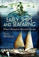 McGrail, Seán - Early Ships and Seafaring: Water Transport Beyond Europe - 9781473825598 - V9781473825598