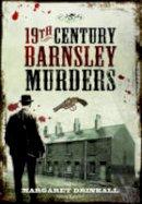 Drinkall, Margaret - 19th Century Barnsley Murders - 9781473827356 - V9781473827356