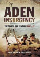 Walker, Jonathan - Aden Insurgency: The Savage War in Yemen 1962-67 - 9781473827639 - V9781473827639