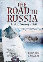 Edwards, Bernard - The Road To Russia: Arctic Convoys 1942 - 9781473827677 - V9781473827677