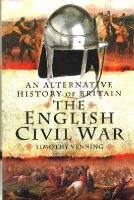 Venning, Timothy - An Alternative History of Britain: The English Civil War - 9781473827820 - V9781473827820