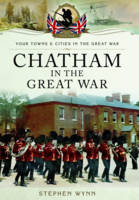 Wynn, Stephen - Chatham in the Great War (Towns and Cities) - 9781473827882 - V9781473827882