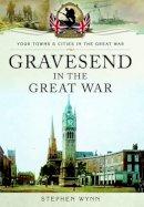 Wynn, Stephen - Gravesend in the Great War - 9781473827899 - V9781473827899
