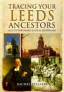 Bellerby, Rachel - Tracing Your Leeds Ancestors: A Guide for Family Historians - 9781473828001 - V9781473828001