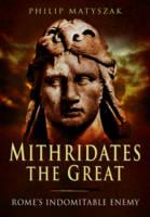 Matyszak, Philip - Mithridates the Great - 9781473828902 - V9781473828902