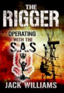 Williams, Jack - The Rigger: Operating with the SAS - 9781473831308 - V9781473831308