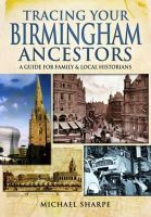 Sharpe, Michael - Tracing Your Birmingham Ancestors: A Guide for Family and Local Historians - 9781473833449 - V9781473833449
