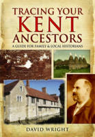 Wright, David - Tracing Your Kent Ancestors: A Guide for Family and Local Historians - 9781473833456 - V9781473833456
