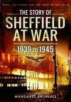 Drinkall, Margaret - The Story of Sheffield at War 1939 to 1945 - 9781473833616 - V9781473833616