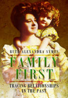 Symes, Ruth Alexandra - Family First: Tracing Relationships in the Past - 9781473833883 - V9781473833883