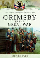 Wade, Stephen - Grimsby in the Great War - 9781473834262 - V9781473834262