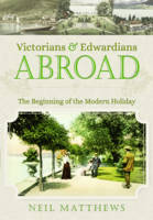 Matthews, Neil - Victorians and Edwardians Abroad: The Beginning of the Modern Holiday - 9781473834279 - V9781473834279