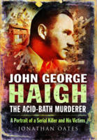 Oates, Jonathan - John George Haigh, the Acid-Bath Murderer: A Portrait of a Serial Killer and His Victims - 9781473837935 - V9781473837935
