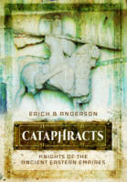 Anderson, Erich B - Cataphracts: Knights of the Ancient  Eastern Empires - 9781473837980 - V9781473837980