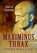 Pearson, Paul N. - Maximinus Thrax: Strongman Emperor of Rome - 9781473847033 - V9781473847033