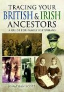 Scott, Jonathan - Tracing Your British & Irish Ancestors: A Guide for Family Historians - 9781473853256 - V9781473853256