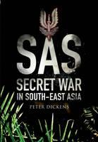 Dickens, Peter - SAS- Secret War in South East Asia - 9781473855991 - V9781473855991
