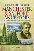 Wilkes, Sue - Tracing Your Manchester and Salford Ancestors - 9781473856356 - V9781473856356