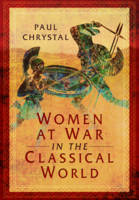 Chrystal, Paul - Women at War in the Classical World - 9781473856608 - V9781473856608