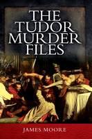 Moore, James - The Tudor Murder Files - 9781473857032 - V9781473857032
