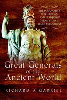 Gabriel, Richard A - Great Generals of the Ancient World - 9781473859081 - V9781473859081