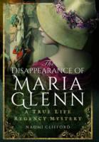 Clifford, Naomi - The Disapperance of Maria Glenn: A True Life Regency Mystery - 9781473863309 - V9781473863309