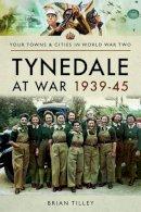 Tilley, Brian - Tynedale at War 1939-1945 - 9781473863958 - V9781473863958