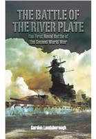 Landsborough, Gordon - The Battle of the River Plate: The First Naval Battle of the Second World War - 9781473878952 - V9781473878952