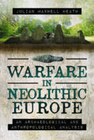 Heath, Julian Maxwell - Warfare in Neolithic Europe: An Archaeological and Anthropological Analysis - 9781473879850 - V9781473879850