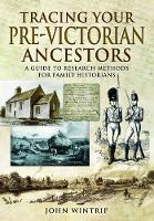 Wintrip, John - Tracing Your Pre-Victorian Ancestors: A Guide to Research Methods for Family Historians (A Guide for Family Historians) - 9781473880658 - V9781473880658
