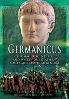 Powell, Lindsay - Germanicus: The Magnificent Life and Mysterious Death of Rome's Most Popular General - 9781473881983 - V9781473881983