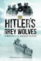 Paterson, Lawrence - Hitler's Grey Wolves: U-Boats in the Indian Ocean - 9781473882737 - V9781473882737