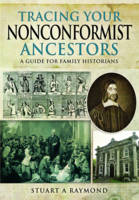 Raymond, Stuart A - Tracing Your Nonconformist Ancestors: A Guide for Family and Local Historians - 9781473883451 - V9781473883451
