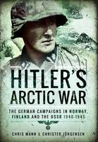 Mann, Chris, Jörgensen, Christer - Hitler's Arctic War: The German Campaigns in Norway, Finland and the USSR 1940-1945 - 9781473884564 - V9781473884564