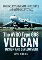 Fildes, David W - The AVRO Type 698 Vulcan: Design and Development: Origins, Experimental Prototypes and Weapon Systems - 9781473886674 - V9781473886674