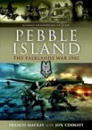 Cooksey, Jon, Mackay, Francis - Pebble Island: Revised 35th Anniversary Edition - 9781473892958 - V9781473892958