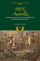 Goetz, Robert - 1805 Austerlitz: Napoleon and the Destruction of the Third Coalition - 9781473894211 - V9781473894211