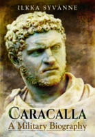 Syvänne, Ilkka - Caracalla: A Military Biography - 9781473895249 - V9781473895249