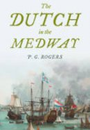 Rogers, P. G. - The Dutch in the Medway - 9781473895683 - V9781473895683