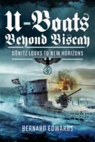 Edwards, Bernard - U-Boats Beyond Biscay: Dönitz Looks to New Horizons - 9781473896055 - V9781473896055