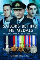 Bilham, Chris - Sailors Behind the Medals: Waging War At Sea 1939-1945 - 9781473896499 - V9781473896499