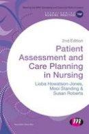 Howatson-Jones, Lioba, Standing, Mooi, Roberts, Susan B. - Patient Assessment and Care Planning in Nursing (Transforming Nursing Practice Series) - 9781473902268 - V9781473902268