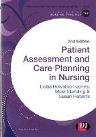 Howatson-Jones, Lioba, Standing, Mooi, Roberts, Susan B. - Patient Assessment and Care Planning in Nursing (Transforming Nursing Practice Series) - 9781473902275 - V9781473902275