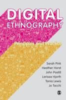 Pink, Sarah, Horst, Heather, Postill, John, Hjorth, Larissa, Lewis, Tania, Tacchi, Jo - Digital Ethnography: Principles and Practice - 9781473902381 - V9781473902381